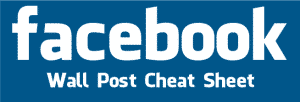 Facebook Wall Post Cheat Sheet