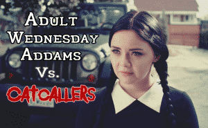 Adult Wednesday Addams vs. Catcallers