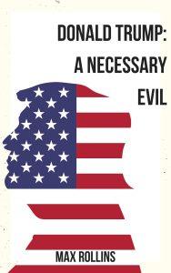 Donald Trump: A Necessary Evil